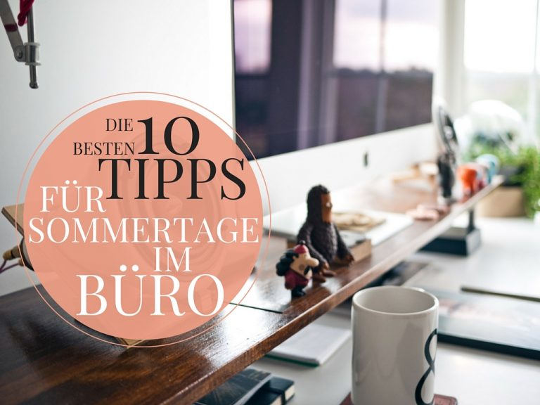 Die 10 besten Tipps für Hochsommertage im Büro.